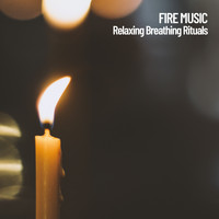 Meditation Relax Club, Fireplace Sounds, Fire Sounds - Fire Music: Relaxing Breathing Rituals