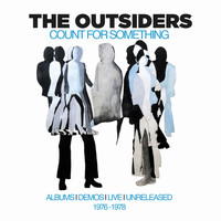 The Outsiders - Count For Something: Albums, Demos, Live, Unreleased 1976-1978