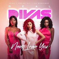 Real Divas - Never Leave You (Explicit)