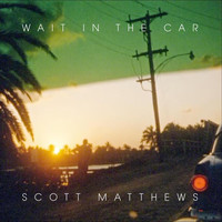 Scott Matthews - Wait in the Car