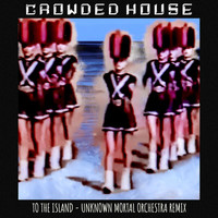 Crowded House - To The Island (Unknown Mortal Orchestra Remix [Explicit])