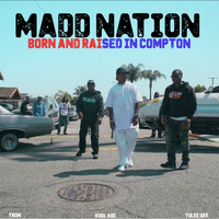 MADD NATION - Born and Raised in Compton (Explicit)