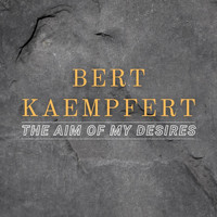 Bert Kaempfert - The Aim of My Desires