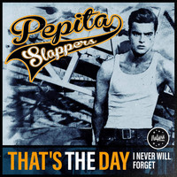Pepita Slappers - That's The Day (I Never Will Forget)