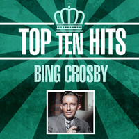 Bing Crosby - Top 10 Hits