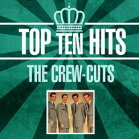 The Crew-Cuts - Top 10 Hits