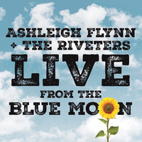 Ashleigh Flynn and the Riveters - Live from the Blue Moon