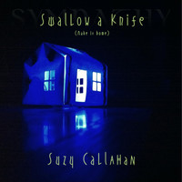 Suzy Callahan - Swallow a Knife (Make It Home)