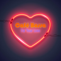 Café Bossa - For Your Love