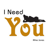 Mike Jones - I Need You