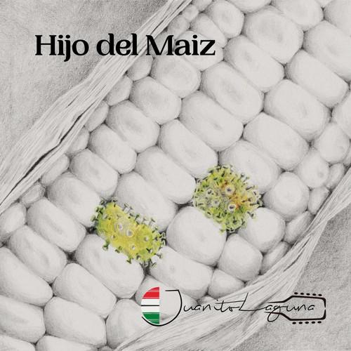 Juanito Laguna MP3 Track Hijo del Maiz (feat. Juan Carlos de la Rosa Rodríguez, Alex Weiss, Alina Herrera, Rogelio Eduardo Sánchez Velázquez & Luis del Rio)