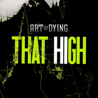 Art Of Dying - That High (Explicit)