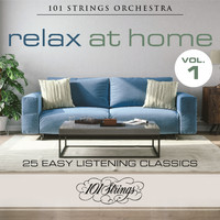 101 Strings Orchestra - Relax at Home: 25 Easy Listening Classics, Vol. 1