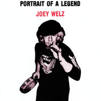 Joey Welz - Portrait of a Legend