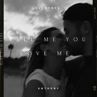 anthony - Tell Me You Love Me