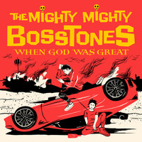 The Mighty Mighty Bosstones - When God Was Great (Explicit)