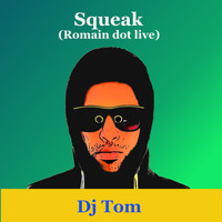 DJ Tom - Squeak (Romain Dot Live)
