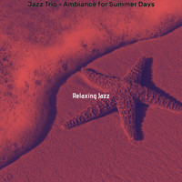 Relaxing Jazz - Jazz Trio - Ambiance for Summer Days