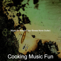 Cooking Music Fun - Music for Beach Trips (Bossa Nova Guitar)