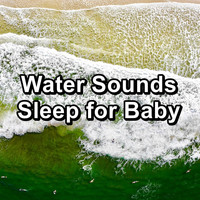 Sleep - Water Sounds Sleep for Baby