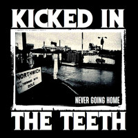 KICKED IN THE TEETH / - Never Going Home