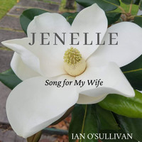 Ian O'Sullivan - Jenelle (Song for My Wife)