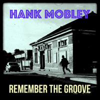 Hank Mobley - Remember the Groove (3 Fabulous Songs of Hank Mobley)
