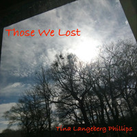 Tina Langeberg Phillips - Those We Lost