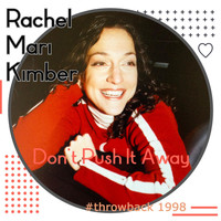 Rachel Mari Kimber - Don't Push It Away