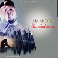 Na Akoto - You Lied to Me