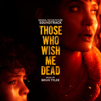 Brian Tyler - Those Who Wish Me Dead (Original Motion Picture Soundtrack)
