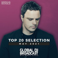 Markus Schulz - Global DJ Broadcast - Top 20 May 2021