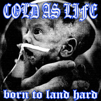 Cold As Life - Born to Land Hard (Explicit)