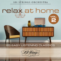 101 Strings Orchestra - Relax at Home: 25 Easy Listening Classics, Vol. 2