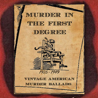 Various Artists / - Murder in the First Degree (Vintage American Murder Ballads) [1925-1949]