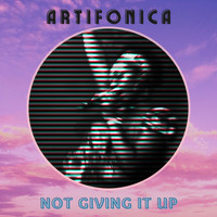 Artifonica / - Not Giving It Up