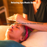 Relaxing Spa Music Beats - Acoustic Guitars Solo - Music for Swedish Massage