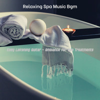 Relaxing Spa Music Bgm - Easy Listening Guitar - Ambiance for Spa Treatments