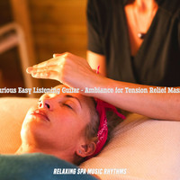 Relaxing Spa Music Rhythms - Luxurious Easy Listening Guitar - Ambiance for Tension Relief Massage