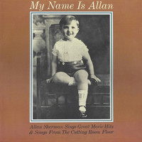 Allan Sherman - My Name Is Allan - Allan Sherman Sings Great Movie Hits & Songs from the Cutting Room Floor