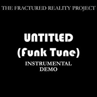 The Fractured Reality Project - Untitled (Funk Tune) (Instrumental Demo) (Instrumental Demo)
