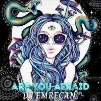 DJ Emrecan / - Are You Afraid