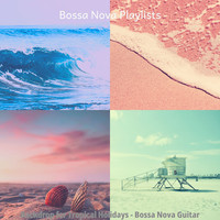 Bossa Nova Playlists - Backdrop for Tropical Holidays - Bossa Nova Guitar
