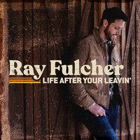 Ray Fulcher - Life After Your Leavin'