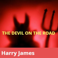 Harry James - The Devil on the Road