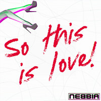 NEBBIA - So This Is Love! (Explicit)