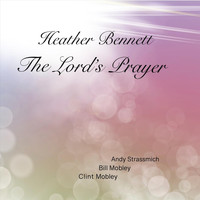 Heather Bennett - The Lord's Prayer (feat. Andy Strassmich & Clint Mobley)