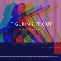 Missy Alcazar - Figuring It Out (Explicit)