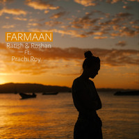 Ratish & Roshan - Farmaan (feat. Prachi Roy)