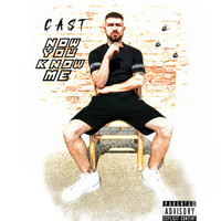 Cast - Now You Know Me (Explicit)